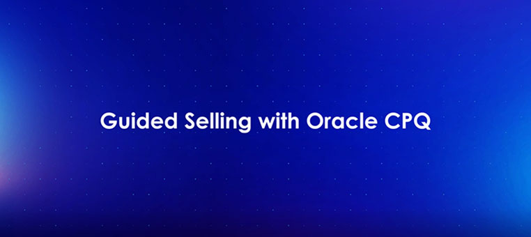Guided Selling with Oracle CPQ